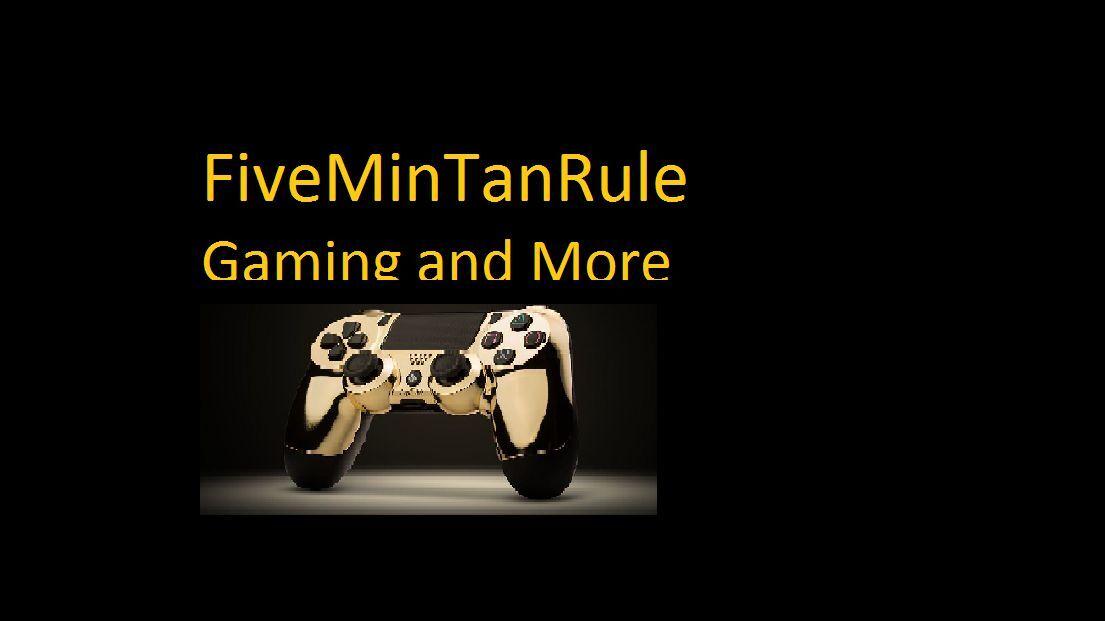 FiveMinTanRule Gaming and More