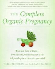 The Complete Organic Pregnancy by Alexandra Zissu and Deirdre Dolan (2006,...