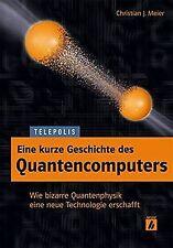 Eine kurze Geschichte des Quantencomputers (TELEPOL...   Buch   Zustand sehr gut