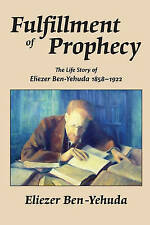 NEW Fulfillment of Prophecy: The Life Story of Eliezer Ben-Yehuda 1858-1922