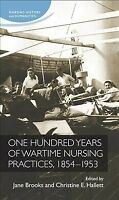 One Hundred Years of Wartime Nursing Practices, 1854-1954, Paperback by Brook...