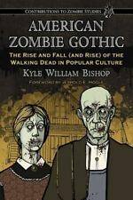 American Zombie Gothic: The Rise and Fall (and Rise) of the Walking Dead in