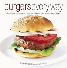 Burgers Every Way : 100 Recipes Using Beef, Chicken, Turkey, Lamb, Fish, and