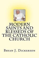 Modern Saints and Blesseds of the Catholic Church: By Dickerson, Bryan