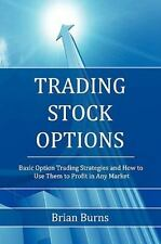 Trading Stock Options: Basic Option Trading Strategies and How to Use Them to Pr