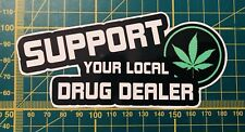 Vinyl Printed Car Vehicle Sticker Graphic Funny,Custom,Support Local Dealer Weed