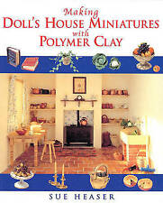 Making Doll's House Miniatures with Polymer Clay Heaser, Sue Very Good Book
