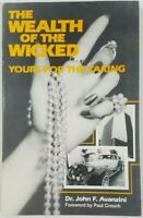 The Wealth of the Wicked: Yours for the Taking by Dr. John F. Avanzini | PB 1986