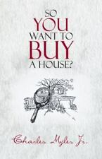 So You Want to Buy a House? by Charles Myles Jr. (2013, Paperback)