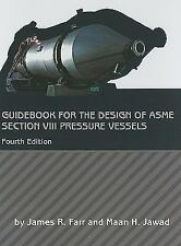 Guidebook for the Design of ASME Section VIII Pressure Vessels by Maan H....