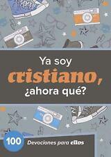 Ya Soy Cristiano-¿Ahora Qué? : 100 Devocionales para Ellos by B&H Español...