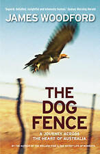 USED (VG) The Dog Fence: A Journey Across the Heart of Australia by James Woodfo