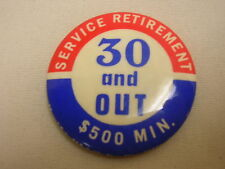Vintage Pinback Button reads: Service Retirement 30 and OUT $500 Min. 1 3/4""