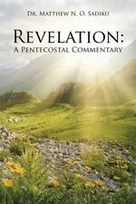 Revelation : A Pentecostal Commentary by Matthew N. O. Sadiku (2015, Hardcover)