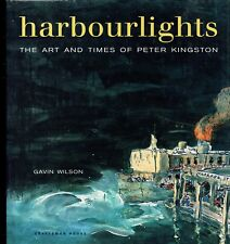 Harbourlights, The Art and Times of  Peter Kingston by Gavin Wilson (Hahdback)