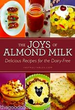 The Joys of Almond Milk Delicious Recipes for the Dairy Free Plus How To Make It