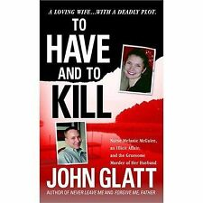 To Have and to Kill: Nurse Melanie McGuire, an Illicit Affair, and the Gruesome