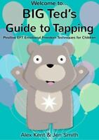 Big Ted's Guide to Tapping: Positive Eft Emotional Freedom Techniques for Childr