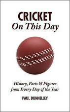 Cricket On This Day: History, Facts and Figures from Every Day of the Year,Paul