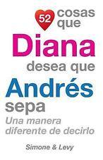 52 Cosas: 52 Cosas Que Diana Desea Que Andrés Sepa : Una Manera Diferente de...