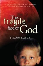 The Fragile Face of God : A True Story about Light, Darkness, and the Hope...