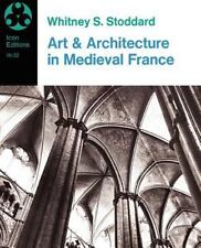 Art and Architecture in Medieval France : Medieval Architecture, Sculpture, Stai