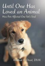 Until One Has Loved an Animal : How Pets Affected One Vet's Soul by Mildred...