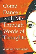 NEW Come Dance with Me Through Words of Thoughts by Kaltrina Ventimiglia