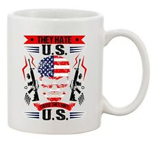 They Hate U.S Cause They Ain't U.S America Patriotic DT Coffee 11 Oz White Mug