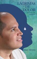 Lágrimas de Dolor : Mi Vida con Autismo by Marc Rivera (2014, Paperback)
