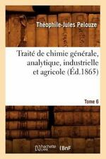 Traite de Chimie Generale, Analytique, Industrielle Et Agricole. Tome 6 (Ed.1865