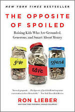 The Opposite of Spoiled: Raising Kids Who are Grounded, Generous, and Smart...