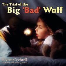 The Trial of the Big 'Bad' Wolf by Elvera Cochrell (2007, Paperback)