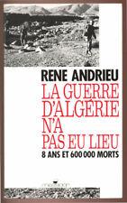 R. ANDRIEU, LA GUERRE D'ALGÉRIE N'A PAS EU LIEU, 8 ANS ET 600 000 MORTS