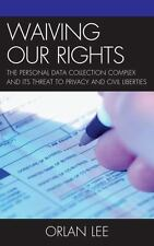 Waiving Our Rights: The Personal Data Collection Complex and Its-ExLibrary