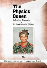 The Physics Queen : Authorized Biography of Dr. Elvira Louvenia Williams by...