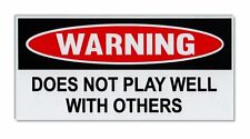 Funny Warning Bumper Sticker - Does Not Play Well With Others - Funny Decal