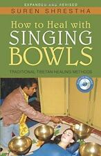 How to Heal with Singing Bowls: Traditional Tibetan Healing Methods by Shrestha