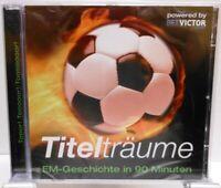 Titelträume + Fußball EM Geschichte in 90 Minuten + Hörbuch auf 2 CDs + A. Wilde