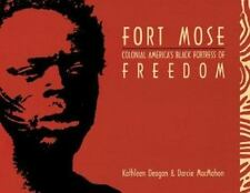 Fort Mose: Colonial America's Black Fortress of Freedom by Deagan, Kathleen A.,