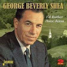 GEORGE BEVERLY SHEA - I'D RATHER HAVE JESUS 2 CD NEUF