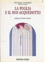 LA PUGLIA E IL SUO ACQUEDOTTO Michele Viterbo - 1991 Laterza storia locale Bari