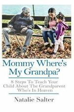 Mommy Where's My Grandpa? : 8 Steps to Keeping Your Parents Memory Alive for...