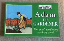 Adam The Gardener  - The years Gardening week by week