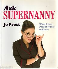 ASK SUPERNANNY: JO FROST - WHAT EVERY PARENT WANTS TO KNOW (PB; 2006)