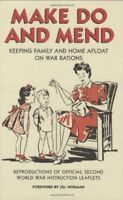 Make Do and Mend: Keeping Family and Home Afloat on War Rations By Jill Norman