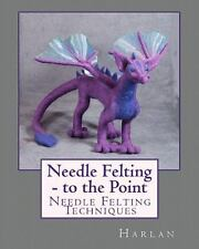 Needle Felting - To The Point: Needle Felting Techniques: By Harlan