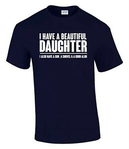 I Have a Beautiful Daughter T-Shirt Funny Rude Men's Lady's T-Shirt T0074