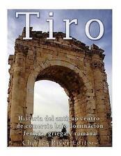 Tiro: Historia del antiguo centro de comercio bajo dominación fenicia, griega y