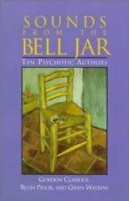 Sounds from the Bell Jar : Ten Psychotic Authors by Ruth Pryor, Gwen Watkins...